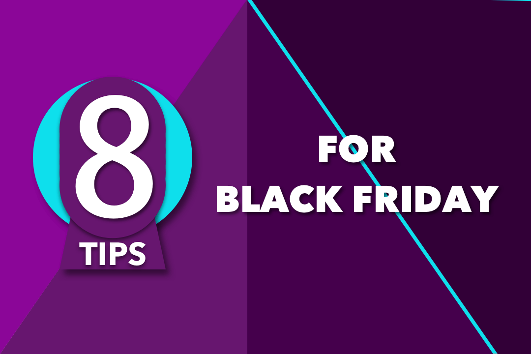 8 Tips To Make This Black Friday Great!