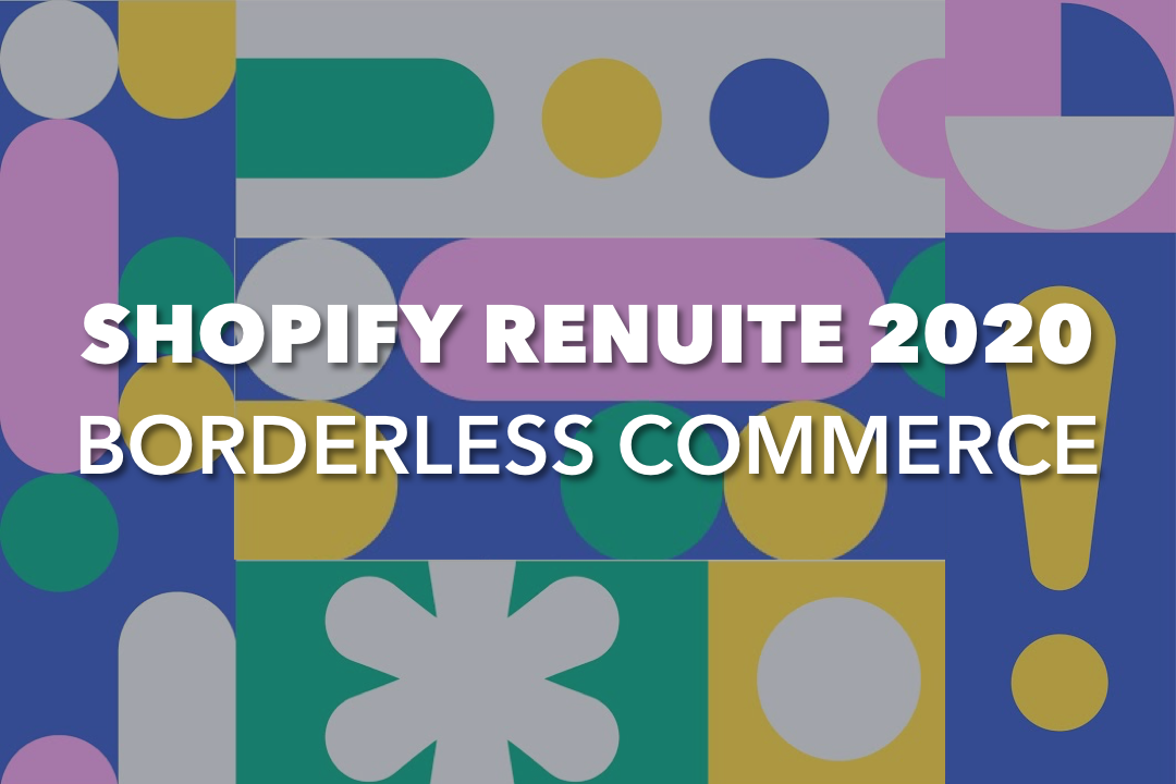 SHOPIFY REUNITE 2020: Understanding Borderless eCommerce