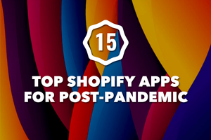 TOP 15 Shopify Apps To Increase Sales In Post-Pandemic Times