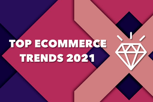 Top eCommerce Trends 2021: Every Shopify Merchant Should Know